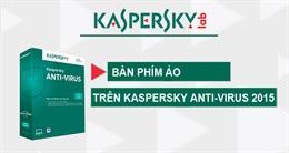 Video cách dùng tính năng bàn phím ảo trên Kaspersky Anti-Virus 2015