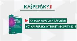 Cách giao dịch tài chính online an toàn với phần mềm diệt virus Kaspersky Internet Security 2015