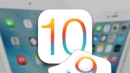 Có nên lên đời iOS 10 cho iPhone / iPad lúc này?