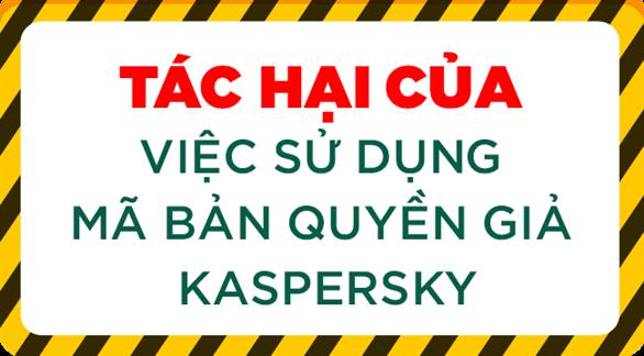Tác hại của việc sử dụng mã bản quyền giả Kaspersky