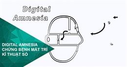 Video Digital Amnesia - Chứng bệnh mất trí kĩ thuật số nguy hiểm