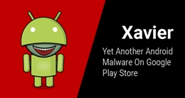 Cảnh báo hơn 800 ứng dụng Android trên Google Play chứa mã độc Xavier