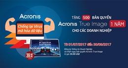 Tặng 500 bản quyền Acronis True Image 2017 cho doanh nghiệp tại Việt Nam