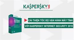 Cách tăng tốc máy tính khi dùng phần mềm diệt virus Kaspersky Internet Security 2015