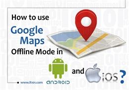 Cách dùng Google Maps trên điện thoại khi không có internet
