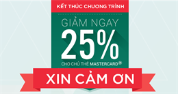 Kết thúc chương trình giảm 25% cho chủ thẻ MasterCard®