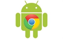 Bản cập nhật Chrome mới trên Android giúp duyệt web nhanh hơn