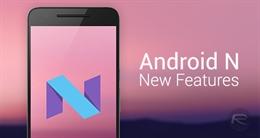 Android N của Google có tính năng gì mới?