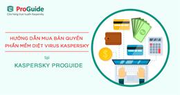 Hướng dẫn mua bản quyền phần mềm diệt virus Kaspersky chính hãng tại Kaspersky Proguide