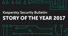 Bản tin Kaspersky Security năm 2017 – Năm đánh dấu nhiều cuộc tấn công mã độc nguy hiểm.