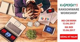 Kaspersky Ransomware Workshop 2017 – Hội thảo chuyên đề chống Mã độc tống tiền WannaCry cho doanh nghiệp