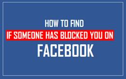Hướng dẫn tìm xem bạn có bị người khác chặn trên Facebook