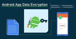 Khuyến cáo từ Google: Nhà phát triển Android hãy mã hóa dữ liệu ứng dụng trên thiết bị