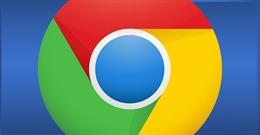 Cập nhật ngay Google Chrome nếu không muốn bị tấn công bởi lỗ hổng Zero-day mới