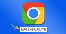 Cập nhật trình duyệt Google Chrome ngay lập tức để vá lỗi bảo mật khẩn cấp