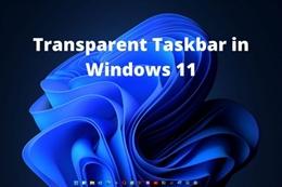 Thủ thuật Windows 11 - Hướng dẫn các bước tắt hiệu ứng trong suốt