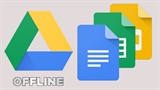 Mới: Google Drive tăng cường khả năng hỗ trợ trên web khi không có mạng
